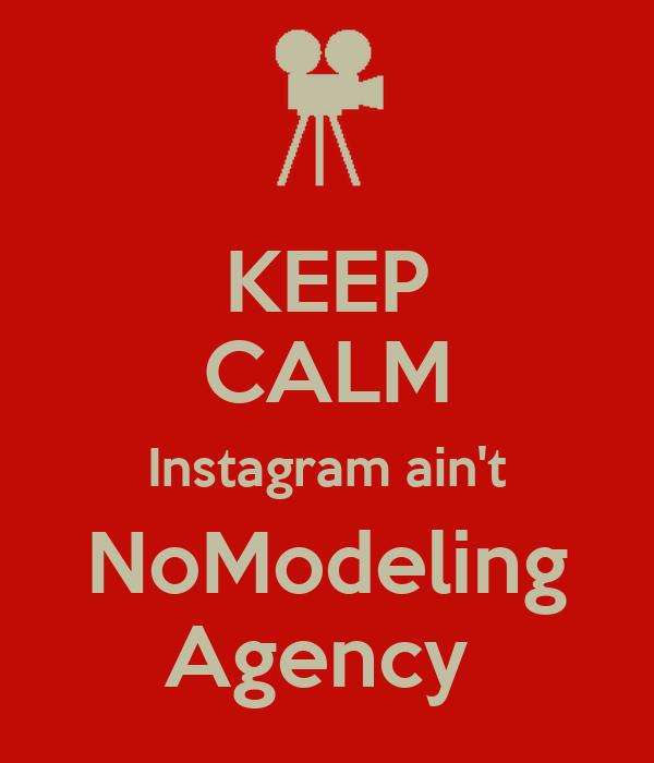 KEEP CALM Instagram ain't NoModeling Agency