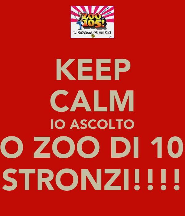 KEEP CALM IO ASCOLTO LO ZOO DI 105 STRONZI!!!!