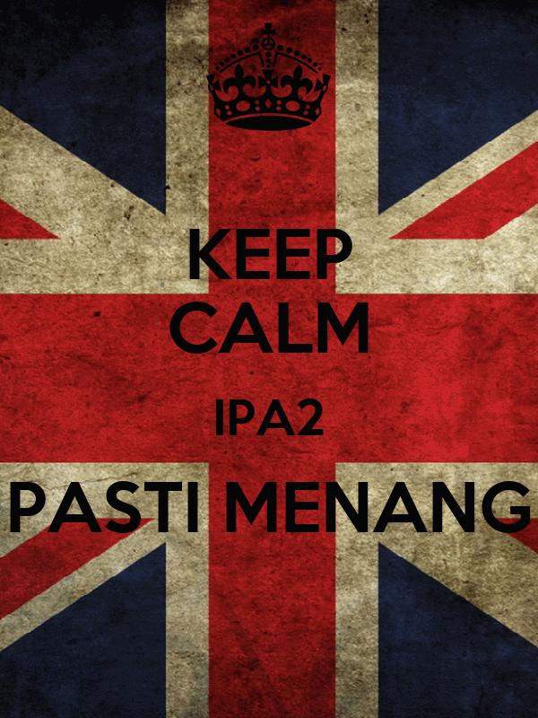 KEEP CALM IPA2 PASTI MENANG