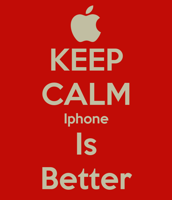 KEEP CALM Iphone Is Better