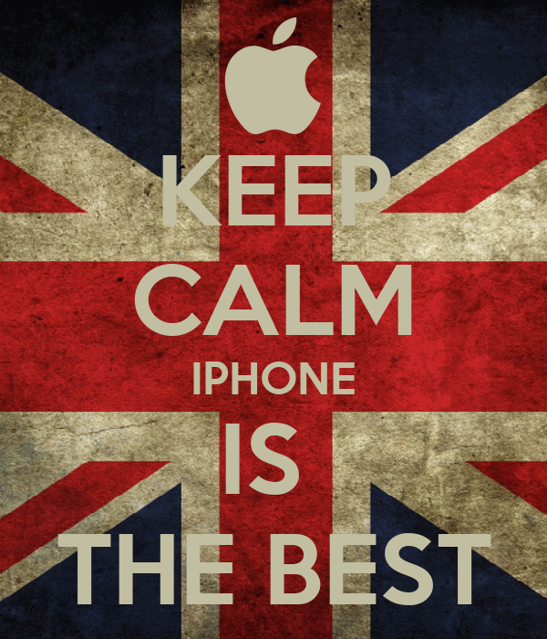 KEEP CALM IPHONE IS  THE BEST