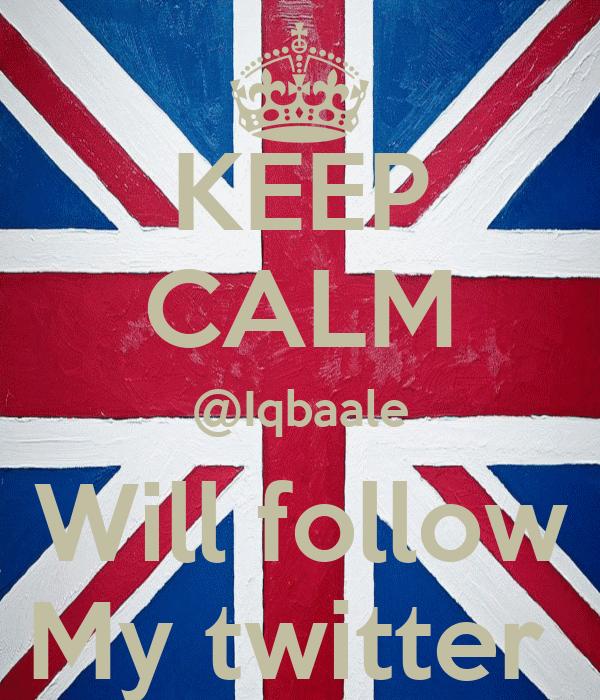 KEEP CALM @Iqbaale Will follow My twitter