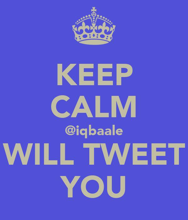 KEEP CALM @iqbaale WILL TWEET YOU