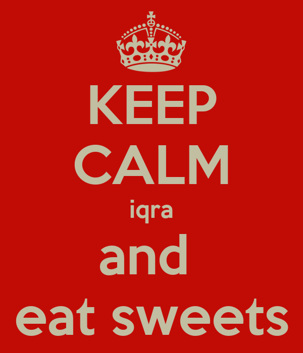 KEEP CALM iqra and  eat sweets