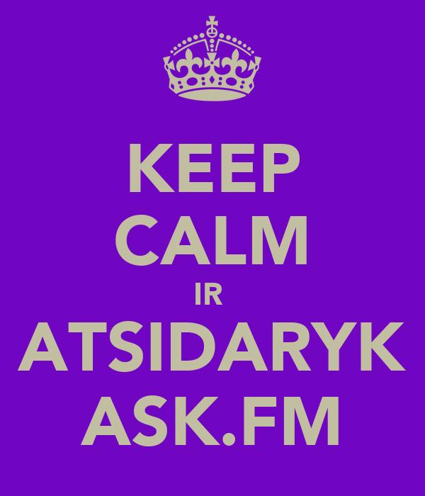 KEEP CALM IR  ATSIDARYK ASK.FM