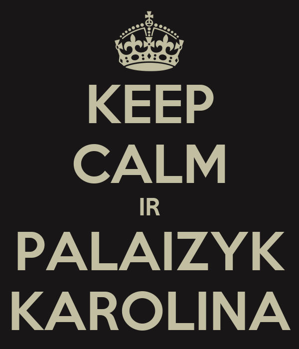 KEEP CALM IR PALAIZYK KAROLINA
