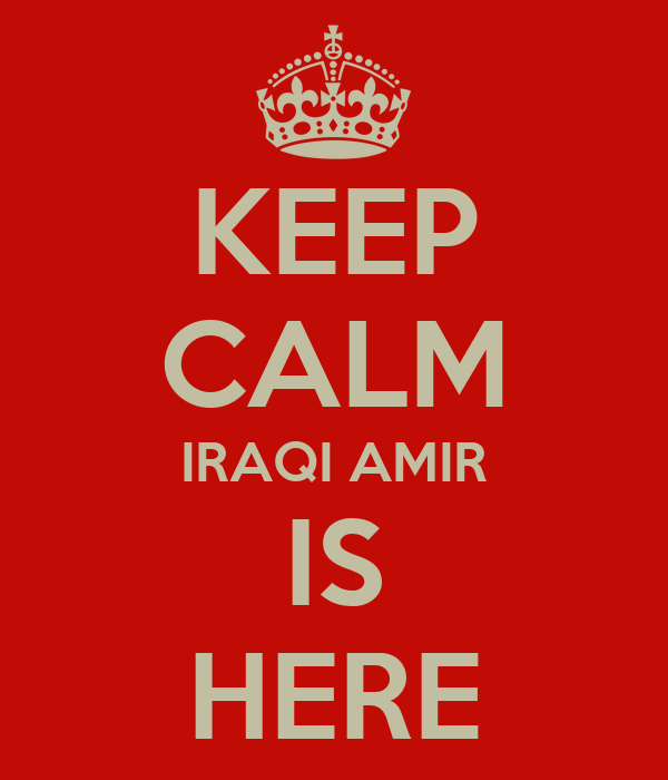 KEEP CALM IRAQI AMIR IS HERE