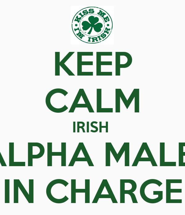 KEEP CALM IRISH  ALPHA MALE  IN CHARGE