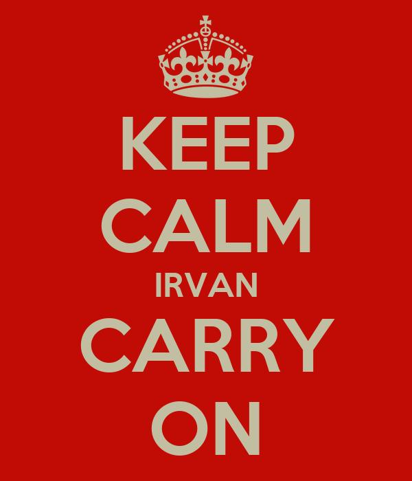 KEEP CALM IRVAN CARRY ON