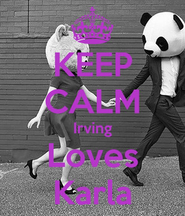 KEEP CALM Irving Loves Karla