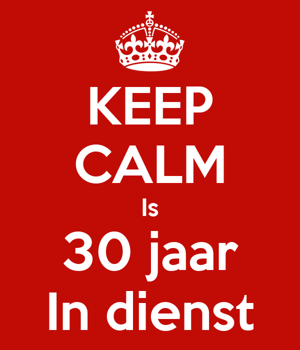 KEEP CALM Is 30 jaar In dienst