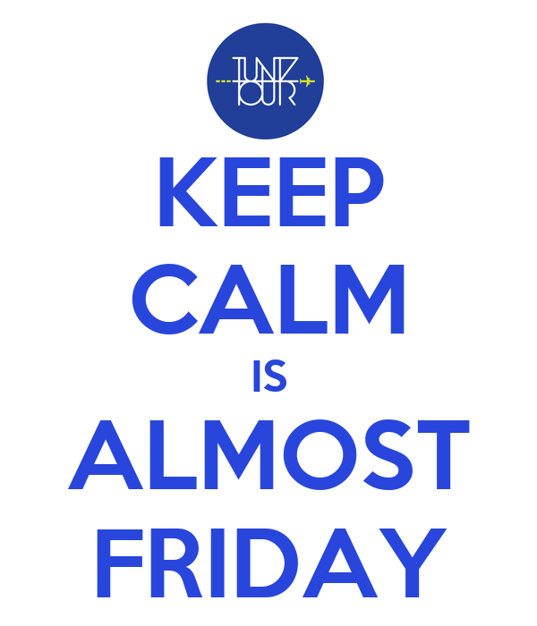 KEEP CALM IS ALMOST FRIDAY