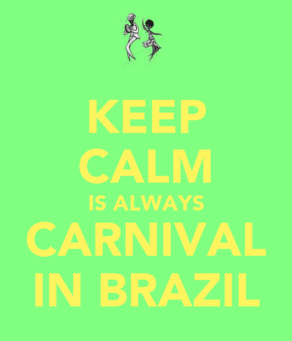 KEEP CALM IS ALWAYS CARNIVAL IN BRAZIL