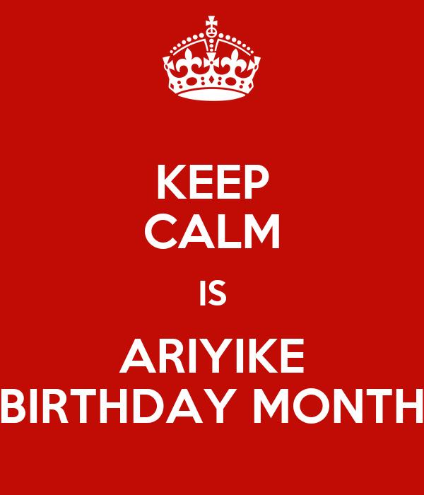 KEEP CALM IS ARIYIKE BIRTHDAY MONTH