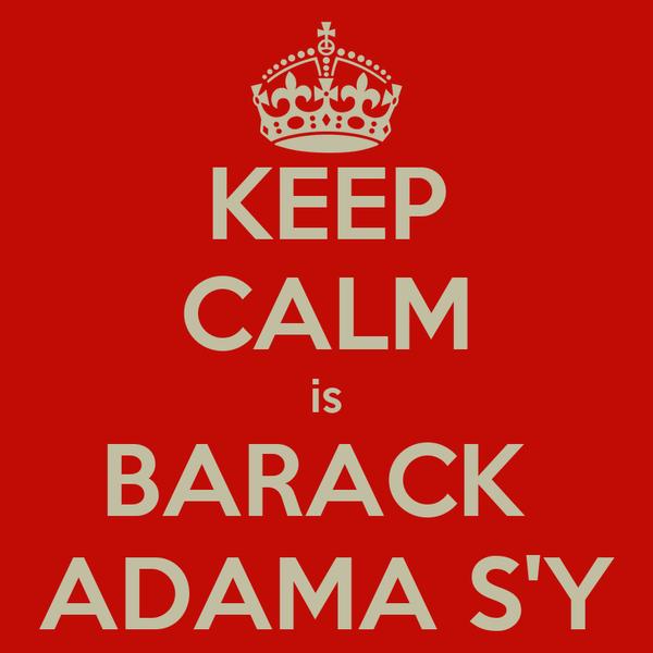KEEP CALM is BARACK  ADAMA S'Y