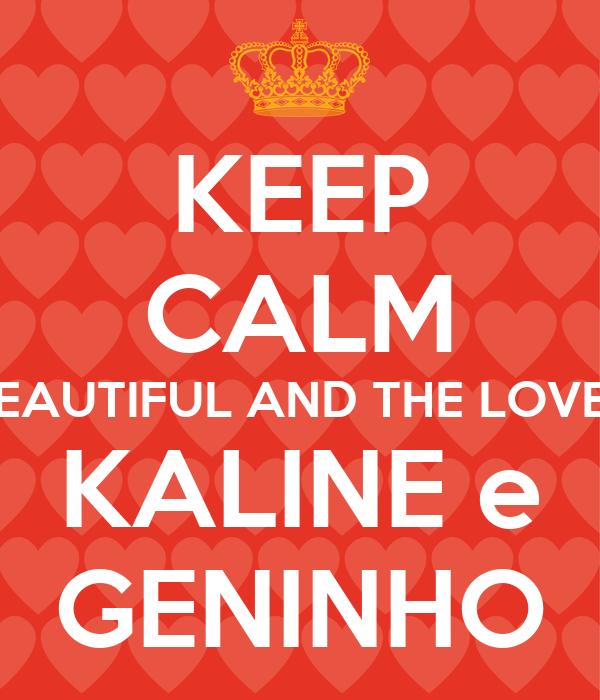 KEEP CALM IS BEAUTIFUL AND THE LOVE OF KALINE e GENINHO