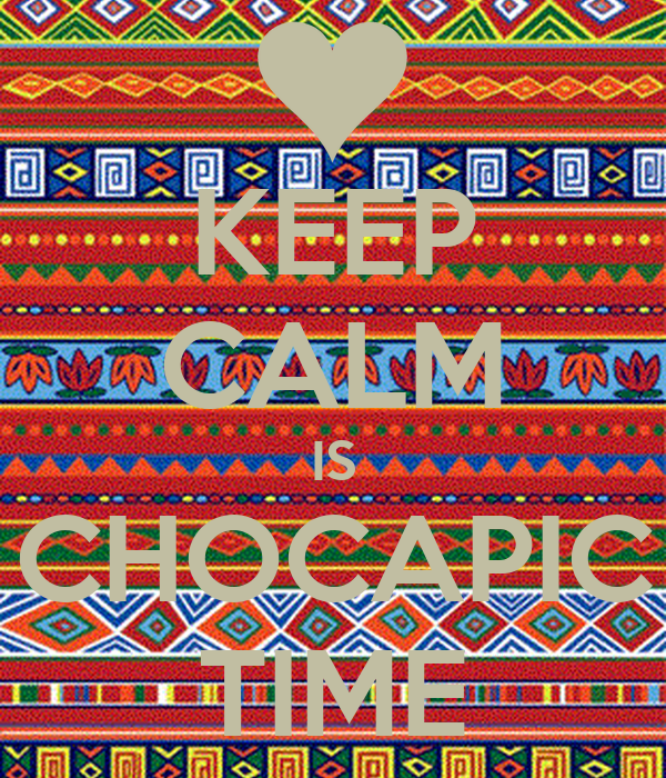 KEEP CALM IS CHOCAPIC TIME