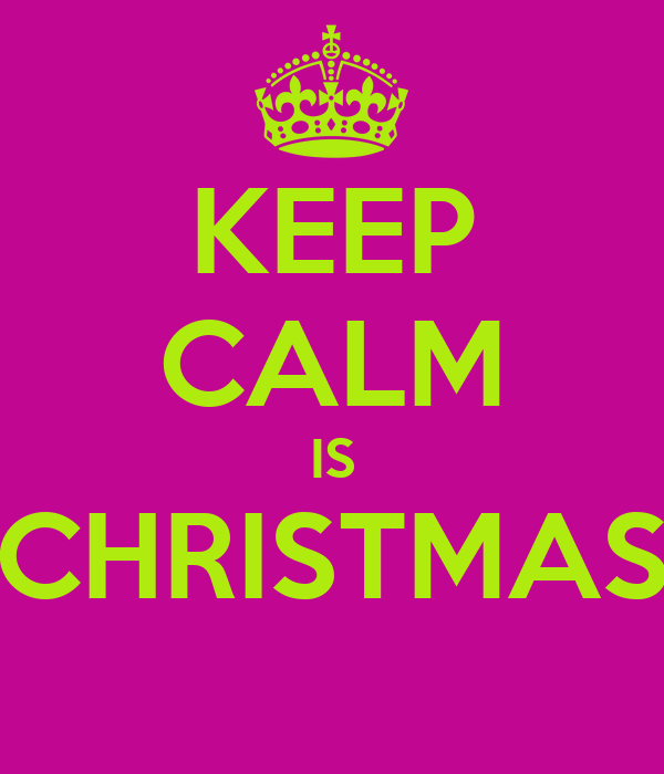 KEEP CALM IS CHRISTMAS