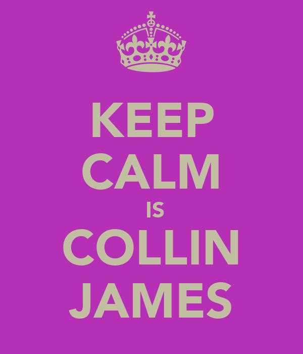 KEEP CALM  IS COLLIN JAMES