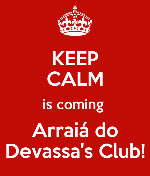 KEEP CALM is coming  Arraiá do Devassa's Club!