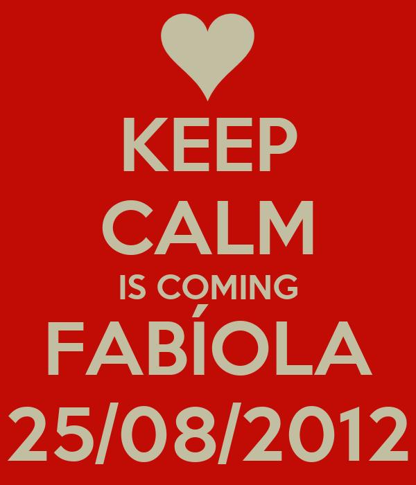 KEEP CALM IS COMING FABÍOLA 25/08/2012