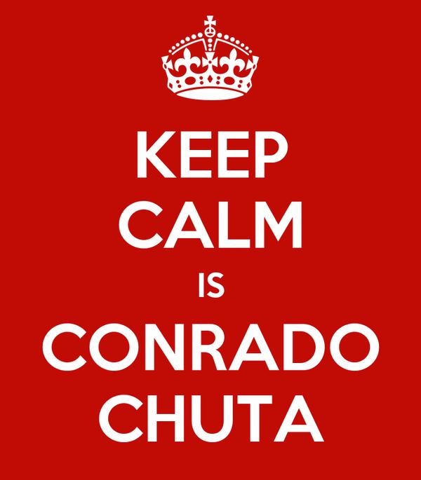 KEEP CALM IS CONRADO CHUTA