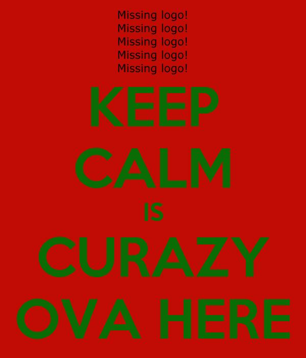 KEEP CALM IS CURAZY OVA HERE