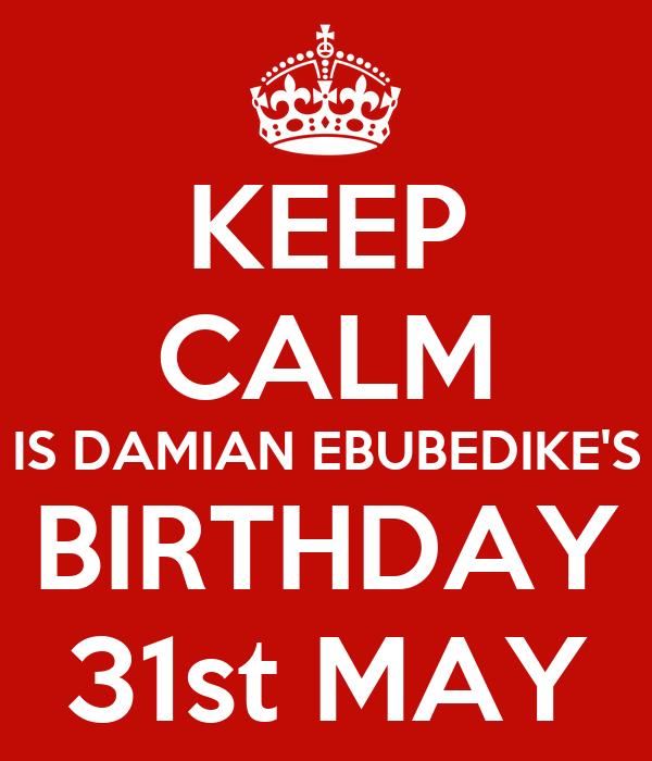 KEEP CALM IS DAMIAN EBUBEDIKE'S BIRTHDAY 31st MAY