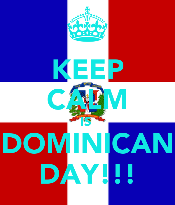KEEP CALM IS   DOMINICAN  DAY!!!