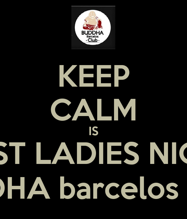 KEEP CALM IS FIRST LADIES NIGHT BUDDHA barcelos CLUB