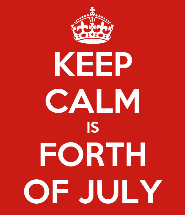 KEEP CALM IS FORTH OF JULY