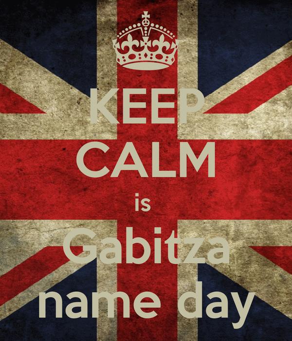KEEP CALM is  Gabitza name day