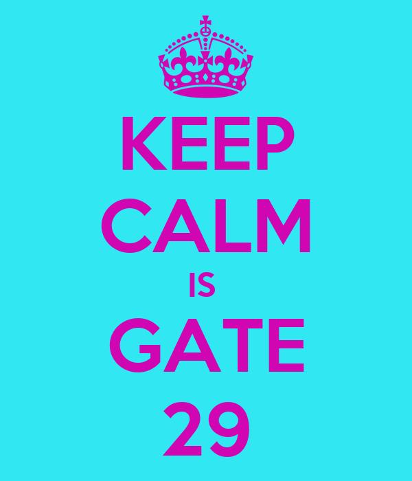 KEEP CALM IS  GATE 29