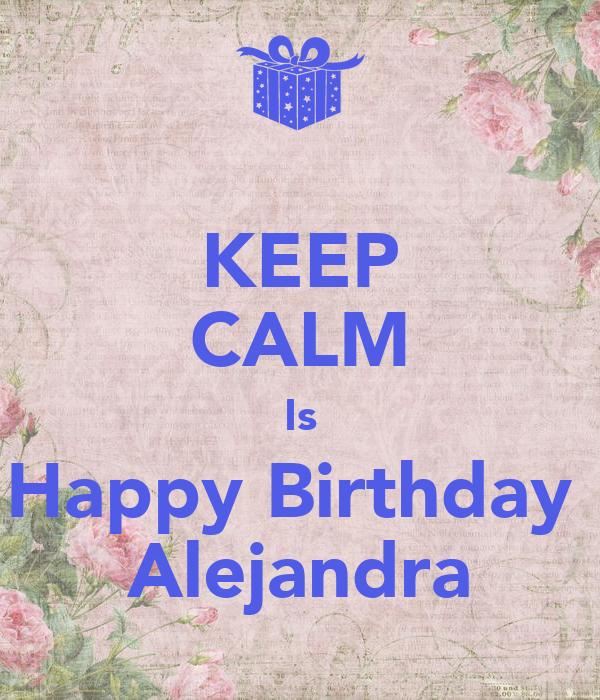 KEEP CALM Is Happy Birthday Alejandra Poster