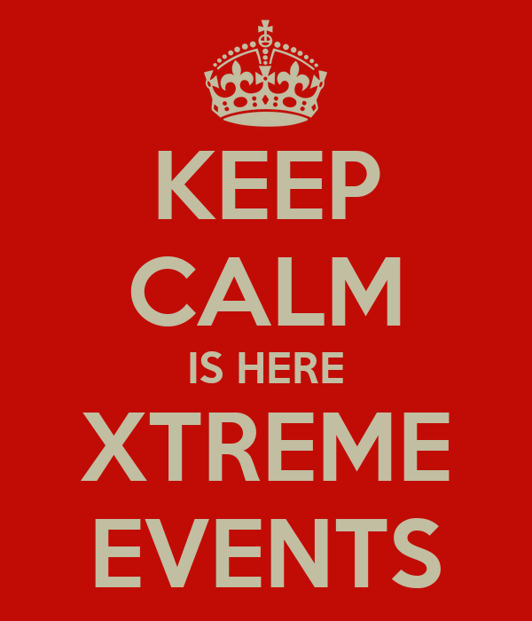 KEEP CALM IS HERE XTREME EVENTS