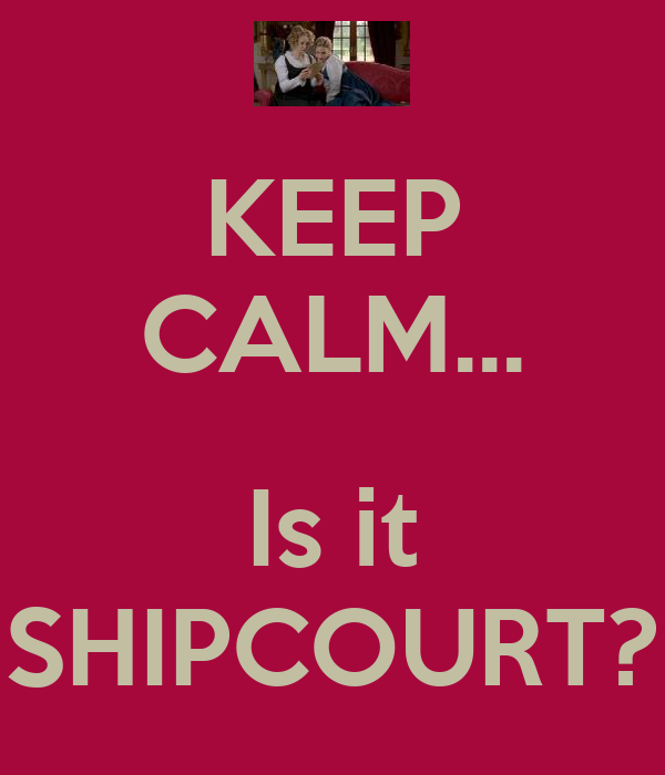 KEEP CALM...  Is it SHIPCOURT?