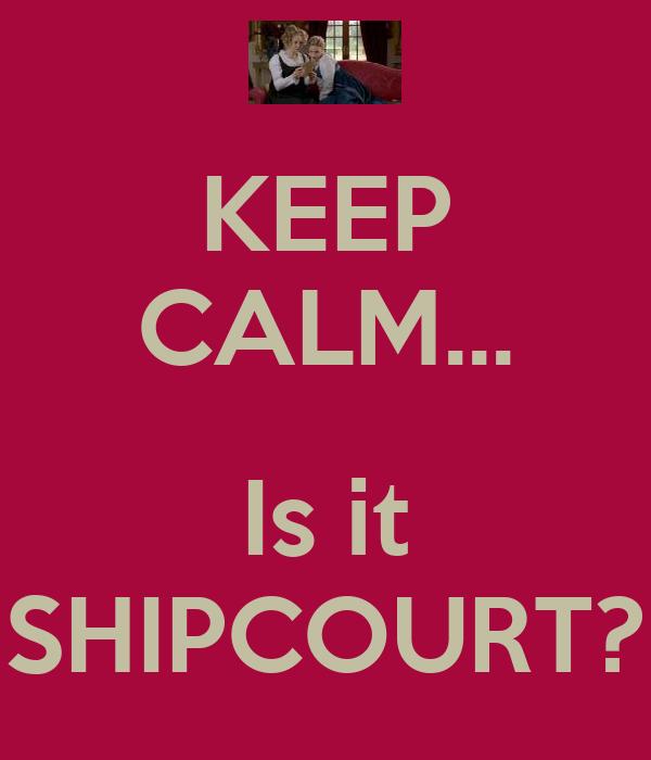 KEEP CALM...  Is it SHIPCOURT?