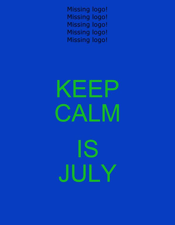 KEEP CALM  IS JULY