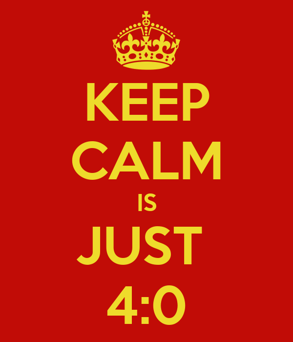 KEEP CALM IS JUST  4:0
