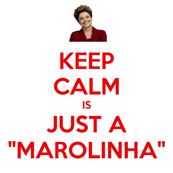"KEEP CALM IS JUST A ""MAROLINHA"""