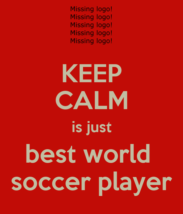 KEEP CALM is just best world  soccer player