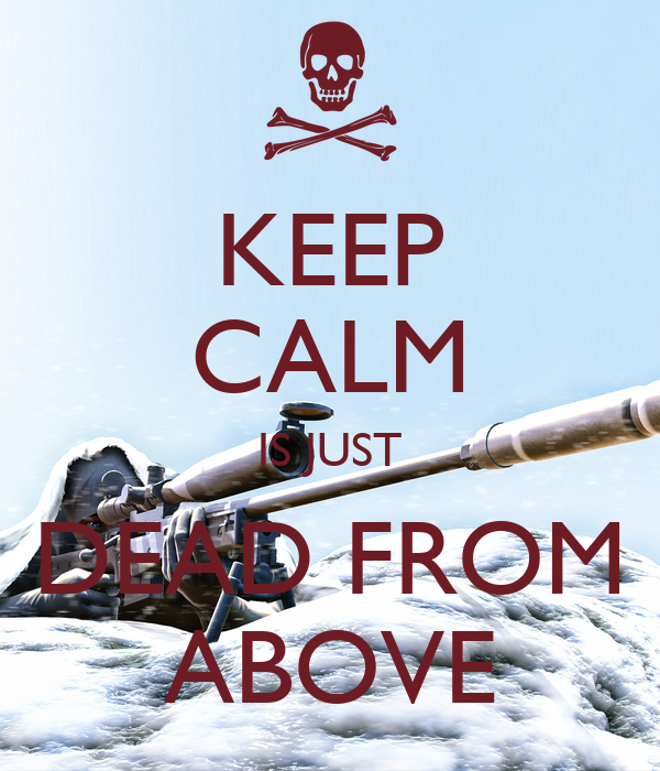 KEEP CALM IS JUST DEAD FROM ABOVE