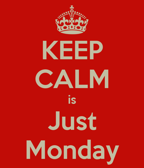 KEEP CALM is Just Monday