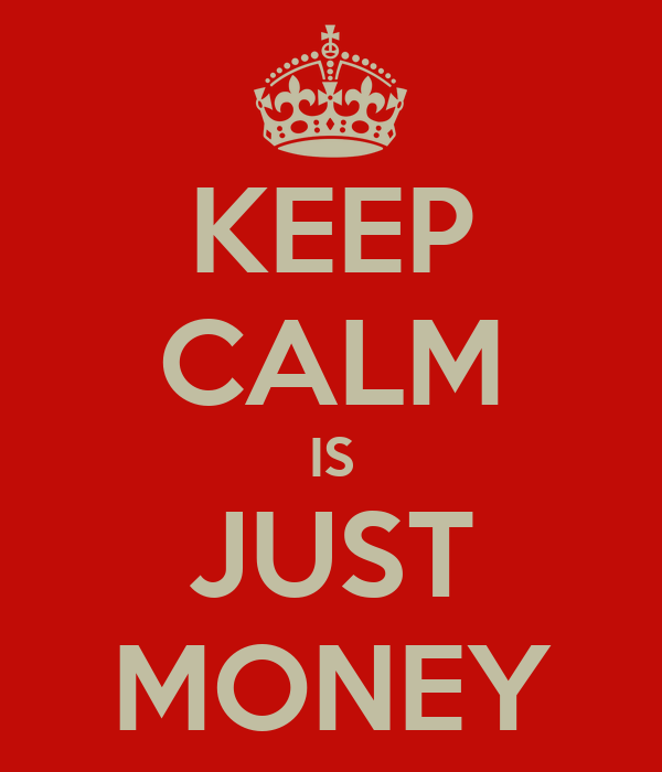 KEEP CALM IS JUST MONEY