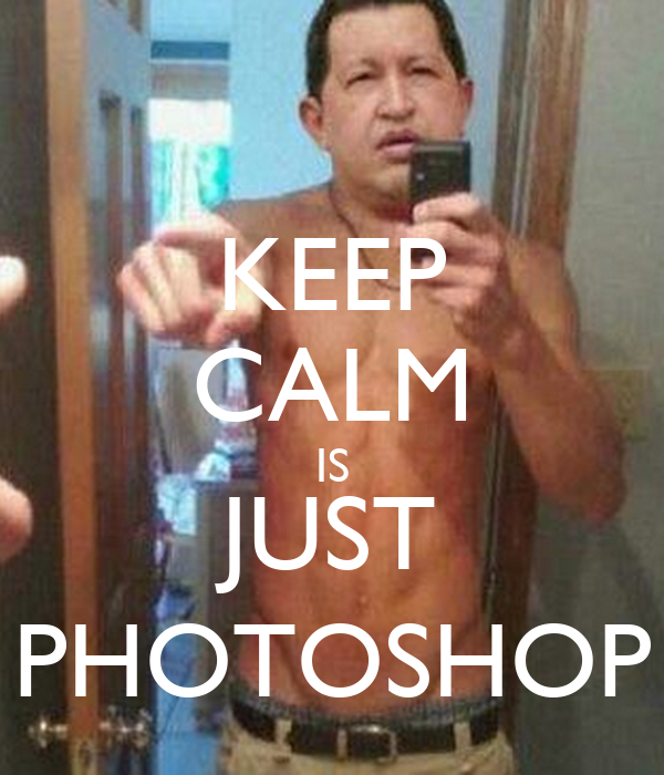 KEEP CALM IS JUST PHOTOSHOP
