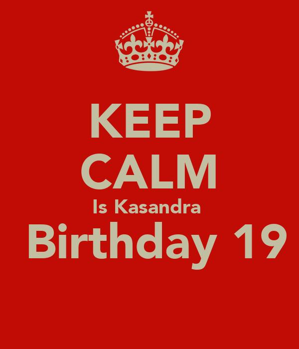 KEEP CALM Is Kasandra   Birthday 19 ✌️