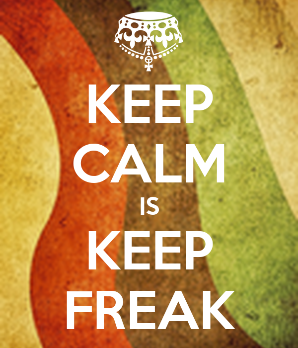 KEEP CALM IS KEEP FREAK