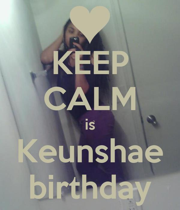 KEEP CALM is Keunshae birthday