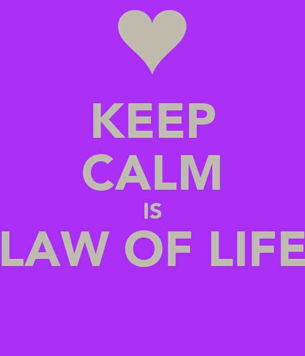 """KEEP CALM IS """"LAW OF LIFE"""""""