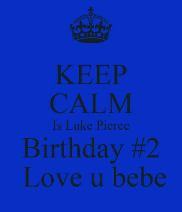 KEEP CALM Is Luke Pierce Birthday #2  Love u bebe